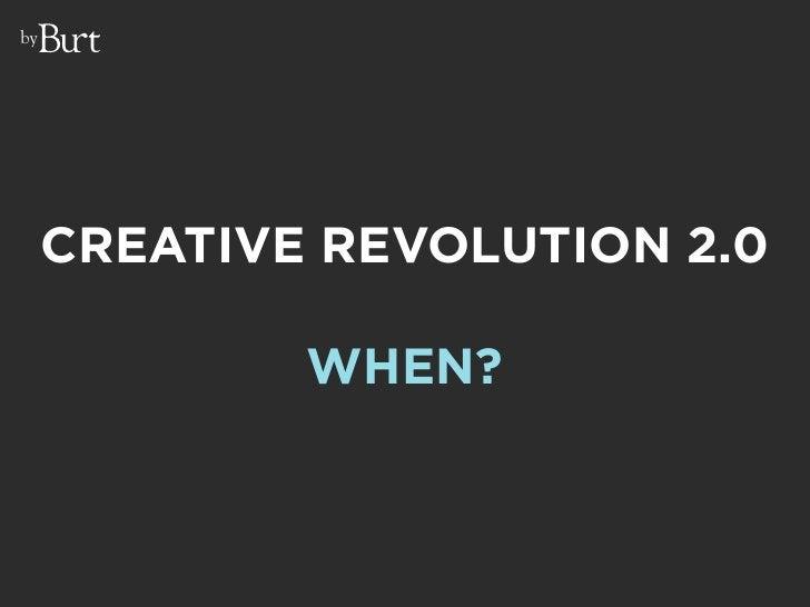 by          CREATIVE REVOLUTION 2.0               WHEN?