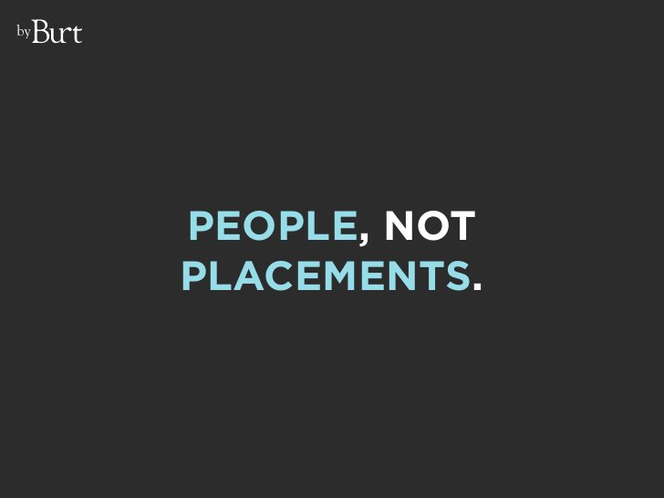 by          PEOPLE, NOT      PLACEMENTS.