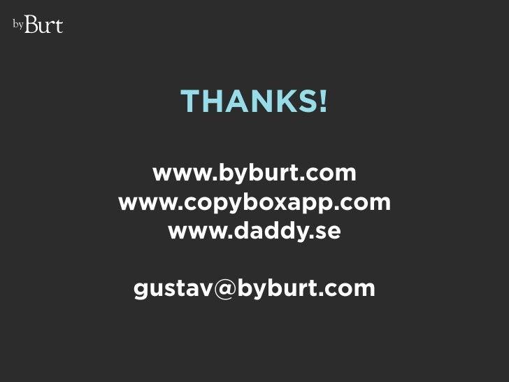 by              THANKS!         www.byburt.com      www.copyboxapp.com         www.daddy.se        gustav@byburt.com