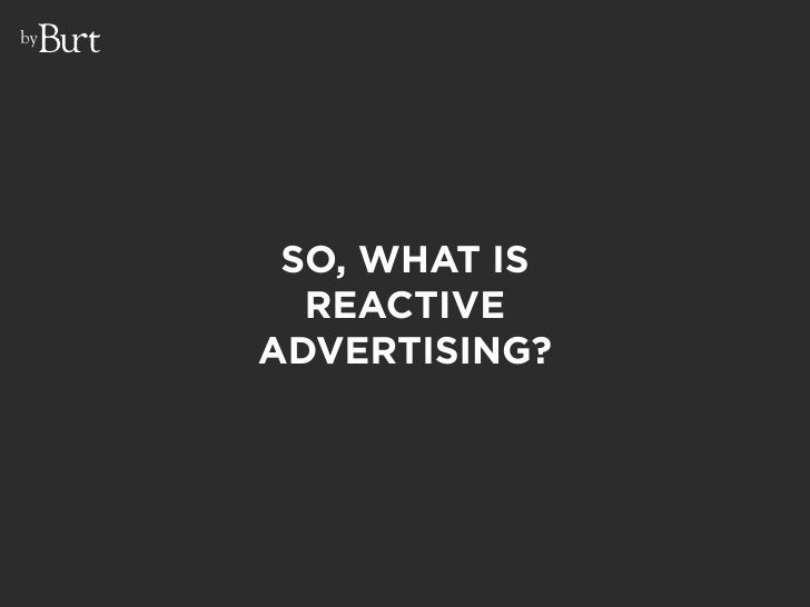 by           SO, WHAT IS        REACTIVE      ADVERTISING?