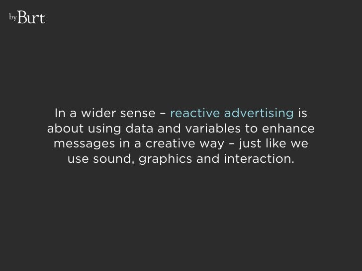 by           In a wider sense – reactive advertising is      about using data and variables to enhance       messages in a...