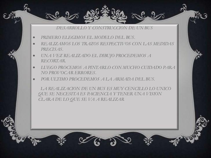 DESARROLLO Y CONSTRUCCION DE UN BUS<br /><ul><li>PRIMERO ELEGIMOS EL MODELO DEL BUS.
