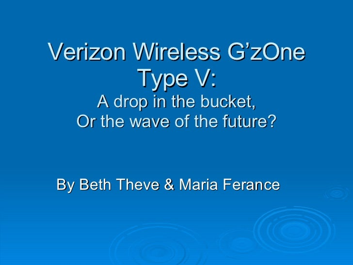 Verizon Wireless G'zOne Type V: A drop in the bucket, Or the wave of the future? By Beth Theve & Maria Ferance