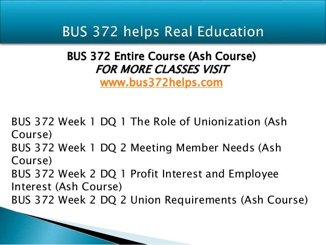 bus 372 week 2 quiz For more courses visit bus 372 week 1 dq 1 the role of unionization bus 372 week 1 dq 2 meeting member needs bus 372 week 2 dq 1 profit interest and employee interest bus 372 week 2 dq 2 union requirements bus 372 week 2 assignment changing landscape of unions bus 372 week 2 quiz bus 372.