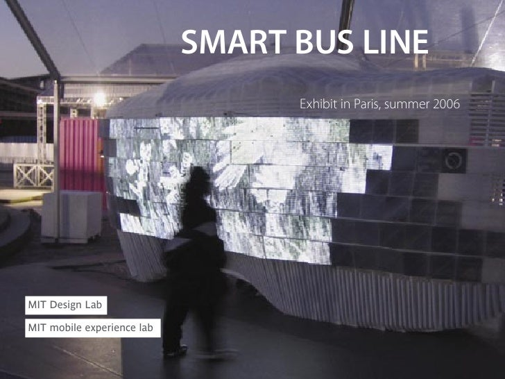 SMART BUS LINE                                   Exhibit in Paris, summer 2006     MIT Design Lab  MIT mobile experience lab