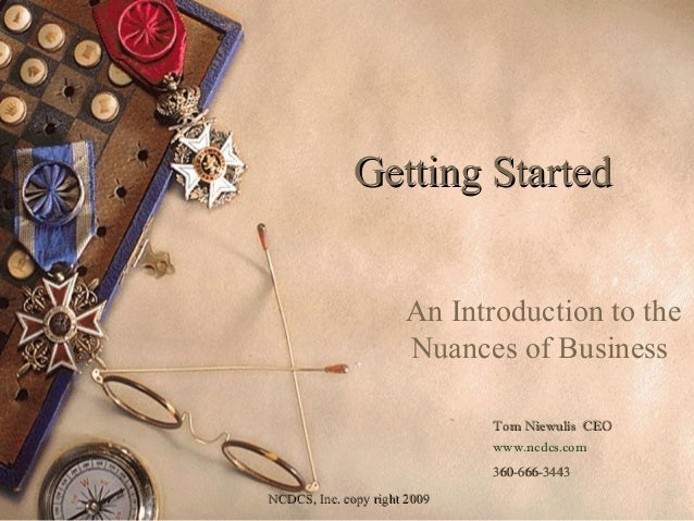 Getting Started                      An Introduction to the                      Nuances of Business                      ...