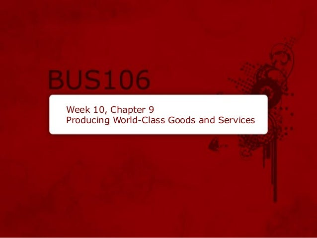 Week 10, Chapter 9 Producing World-Class Goods and Services