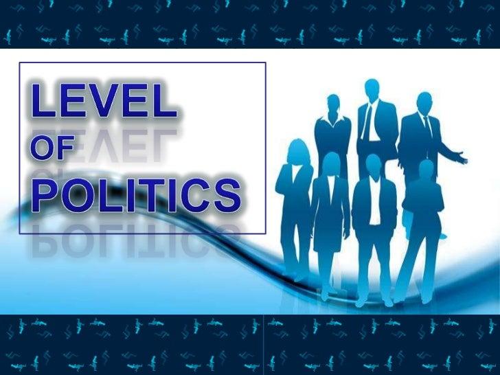 LEVEL <br />OF POLITICS<br />