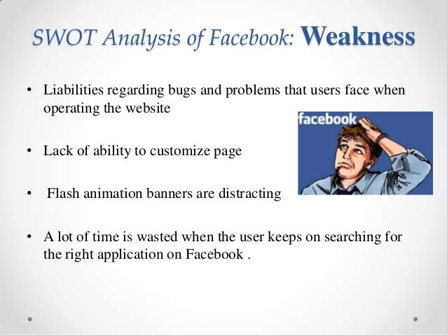 facebook weakness Describe the weaknesses of facebook's privacy policies and features a: - allowing user's information to be shared and made public continued to let other users know what you were doing until disabled it manually the incorporation and handling of its news feed feature.