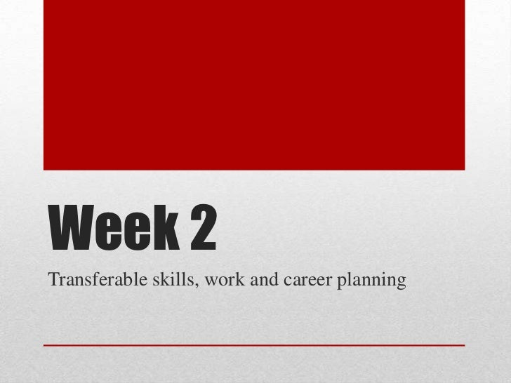 Week 2Transferable skills, work and career planning