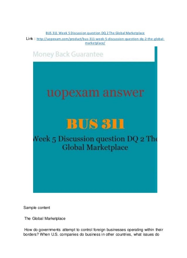 BUS 311 Week 5 Discussion question DQ 2 The Global Marketplace Link : http://uopexam.com/product/bus-311-week-5-discussion...
