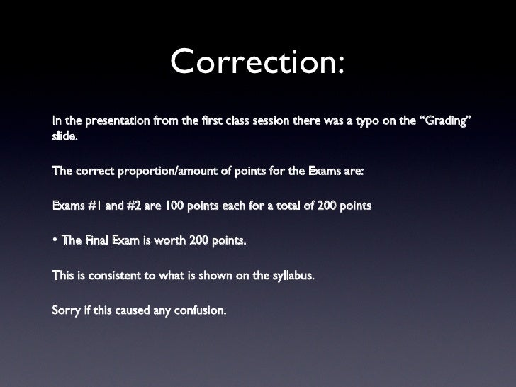 """Correction: <ul><li>In the presentation from the first class session there was a typo on the """"Grading"""" slide. </li></ul><u..."""