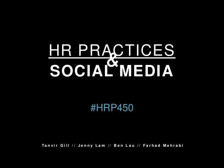 HR PRACTICES   SOCIAL MEDIA                            #HRP450Ta n v i r G i l l / / J e n n y L a m / / B e n L a u / / F...