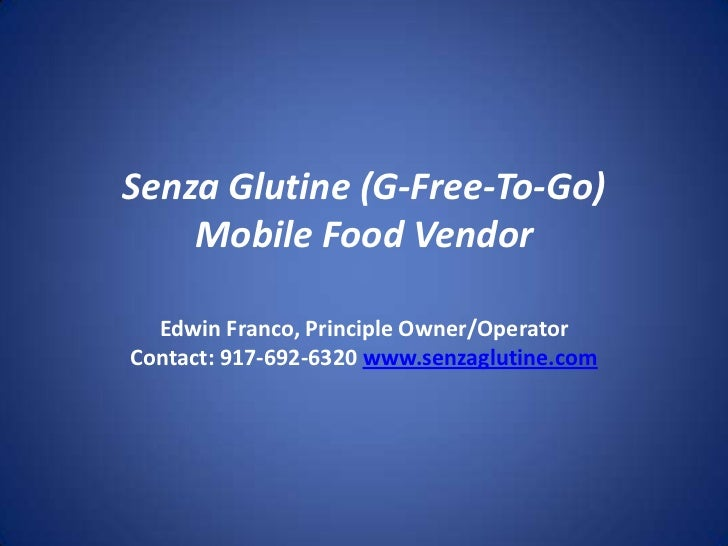 SenzaGlutine (G-Free-To-Go) Mobile Food Vendor<br />Edwin Franco, Principle Owner/Operator Contact: 917-692-6320 www.senza...