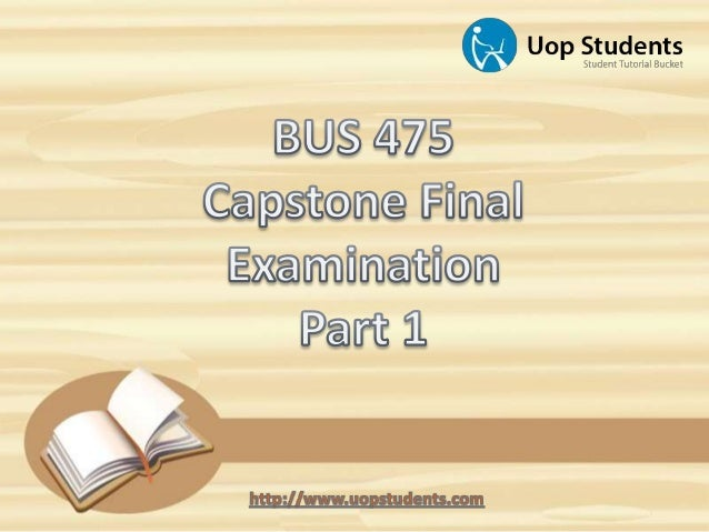 BUS 475 Capstone Final Examination Part 2 - Questions and Answers - UOP Students
