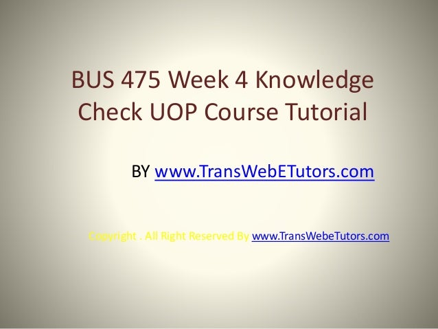 bus 475 week 4 knowledge check Uoptutorial is a online tutorial store we provides bus 475 week 4 knowledge check.
