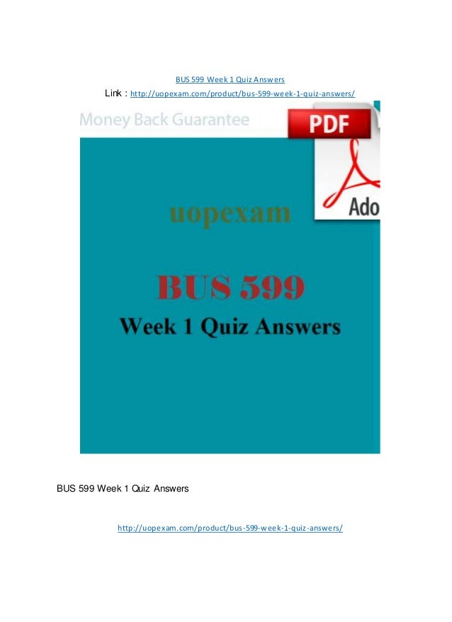BUS 599 Week 1 Quiz Answers Link : http://uopexam.com/product/bus-599-week-1-quiz-answers/ BUS 599 Week 1 Quiz Answers htt...