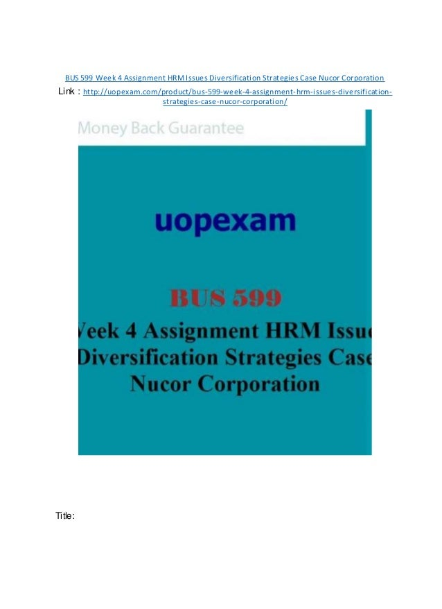 BUS 599 Week 4 Assignment HRMIssues Diversification Strategies Case Nucor Corporation Link : http://uopexam.com/product/bu...