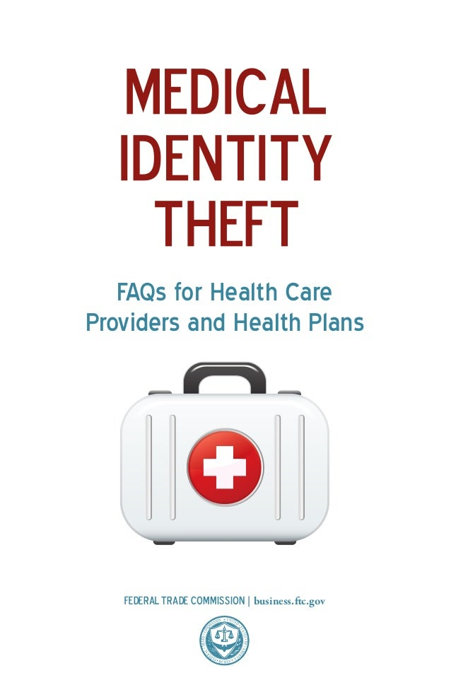 Medical Identity theft FAQs for Health Care Providers and Health Plans  Federal Trade Commission | business.ftc.gov