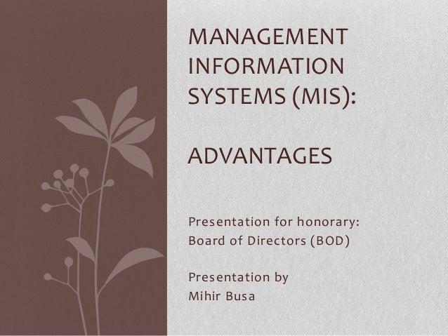 MANAGEMENTINFORMATIONSYSTEMS (MIS):ADVANTAGESPresentation for honorary:Board of Directors (BOD)Presentation byMihir Busa