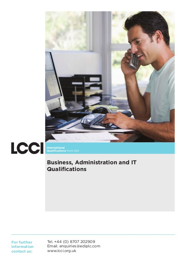 Business, Administration and IT Qualifications  For further information contact us:  Tel. +44 (0) 8707 202909 Email. enquir...