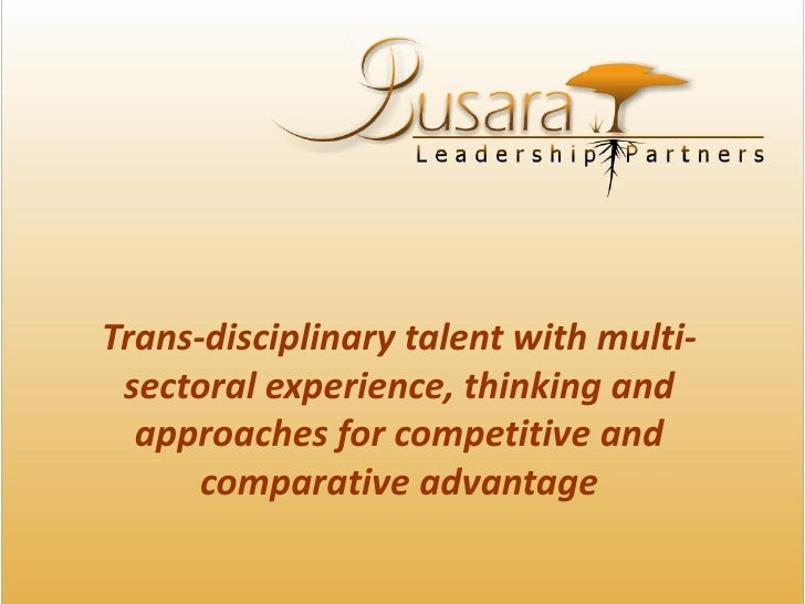 Trans-disciplinary talent with multi- sectoral experience, thinking and  approaches for competitive and      comparative a...