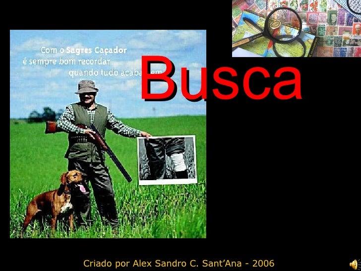 Busca Criado por Alex Sandro C. Sant'Ana - 2006