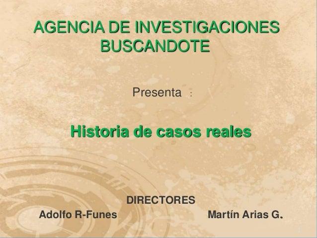 AGENCIA DE INVESTIGACIONES       BUSCANDOTE                 Presenta   :     Historia de casos reales                 DIRE...