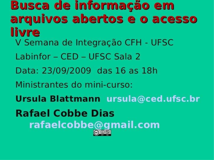 Busca de informação em arquivos abertos e o acesso livre <ul><li>V Semana de Integração CFH - UFSC </li></ul><ul><li>Labin...
