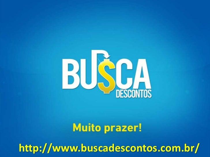 http://www.buscadescontos.com.br/<br />