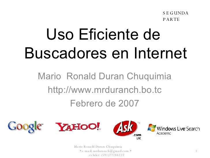 Uso Eficiente de  Buscadores en Internet Mario  Ronald Duran Chuquimia http://www.mrduranch.bo.tc Febrero de 2007 Mario Ro...