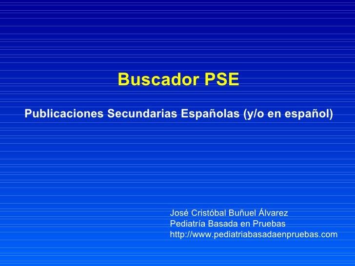 Buscador PSE   Publicaciones Secundarias Españolas (y/o en español)   José Cristóbal Buñuel Álvarez Pediatría Basada en Pr...