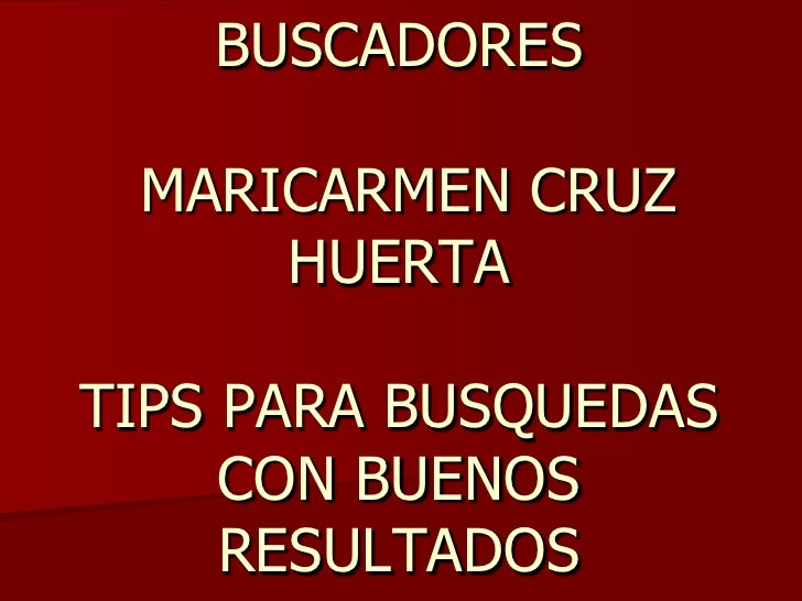 BUSCADORES MARICARMEN CRUZ HUERTATIPS PARA BUSQUEDAS CON BUENOS RESULTADOS<br />