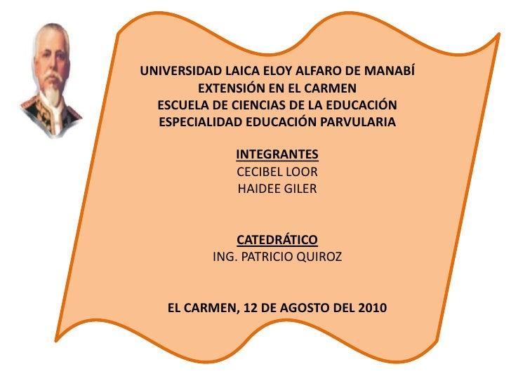 UNIVERSIDAD LAICA ELOY ALFARO DE MANABÍ<br />EXTENSIÓN EN EL CARMEN<br />ESCUELA DE CIENCIAS DE LA EDUCACIÓN <br />ESPECIA...
