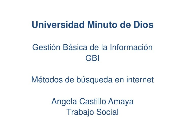 Universidad Minuto de DiosGestión Básica de la Información              GBIMétodos de búsqueda en internet     Angela Cast...