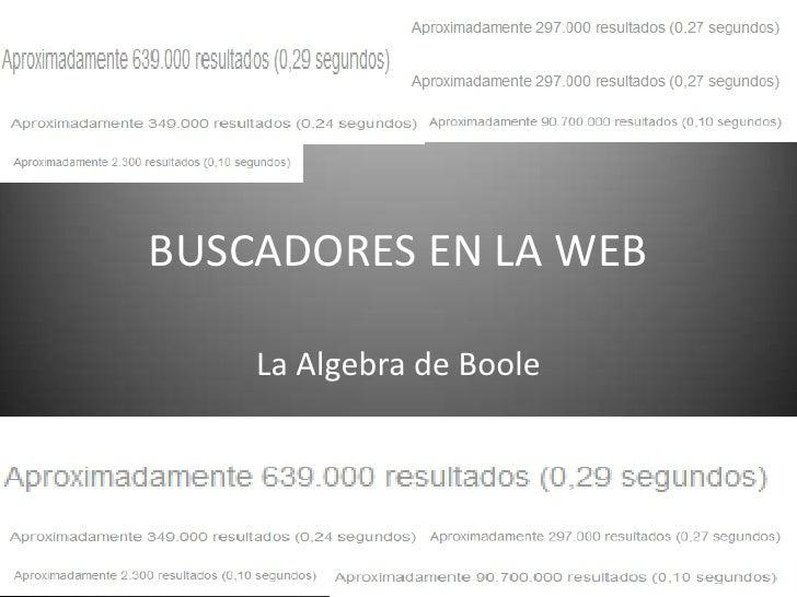 BUSCADORES EN LA WEB    La Algebra de Boole