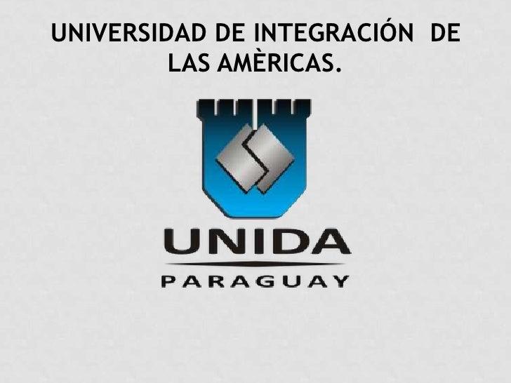 UNIVERSIDAD DE INTEGRACIÓN DE         LAS AMÈRICAS.