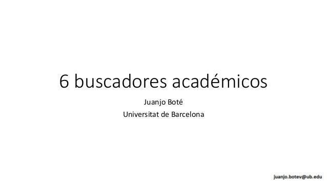 6 buscadores académicos Juanjo Boté Universitat de Barcelona