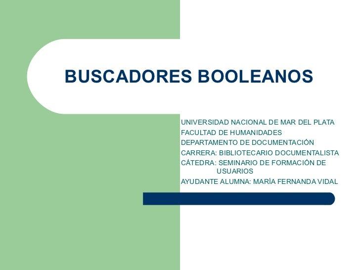 BUSCADORES BOOLEANOS UNIVERSIDAD NACIONAL DE MAR DEL PLATA FACULTAD DE HUMANIDADES DEPARTAMENTO DE DOCUMENTACIÓN CARRERA: ...