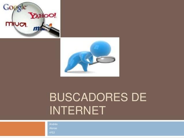 BUSCADORES DE INTERNET Andrés Alonso 4ºE2