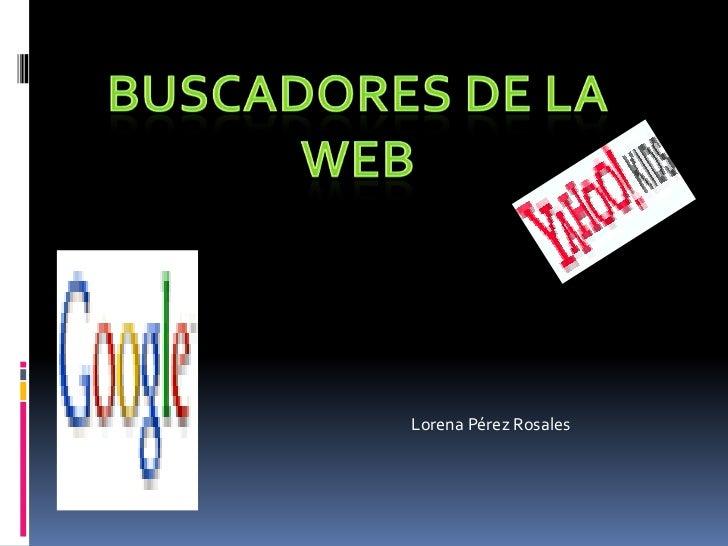 bUSCADORES de la web<br />Lorena Pérez Rosales <br />