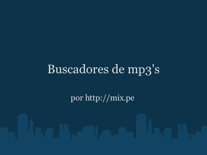 Buscadores de mp3's por http://mix.pe