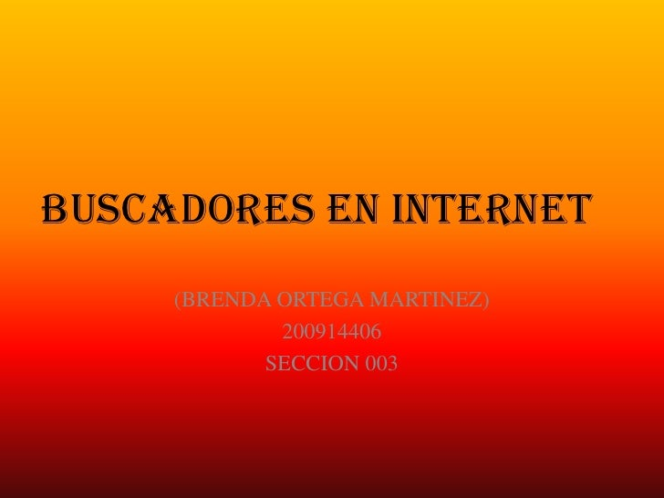 BUSCADORES EN INTERNET<br />(BRENDA ORTEGA MARTINEZ)<br />200914406<br />SECCION 003<br />