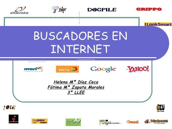 BUSCADORES EN INTERNET Helena Mª Díaz Ceca Fátima Mª Zapata Morales 3º LLEE
