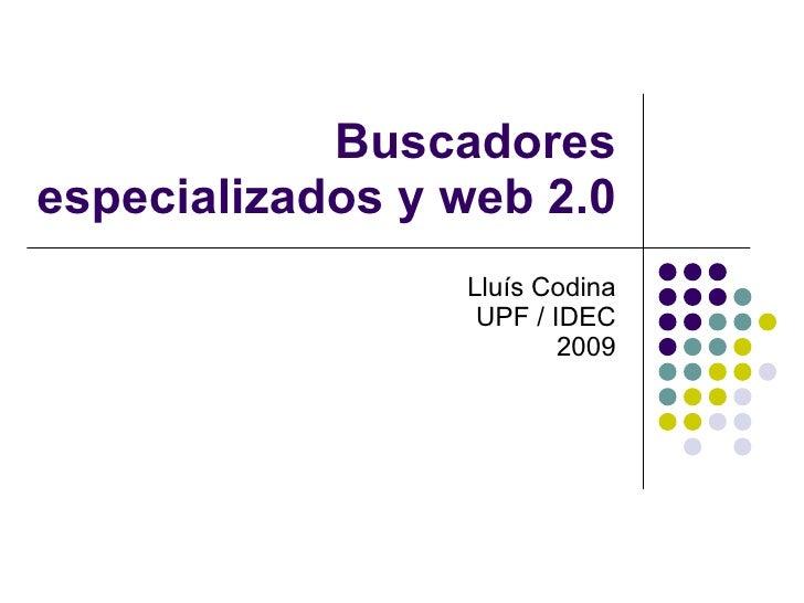 Buscadores especializados y web 2.0                  Lluís Codina                   UPF / IDEC                          20...