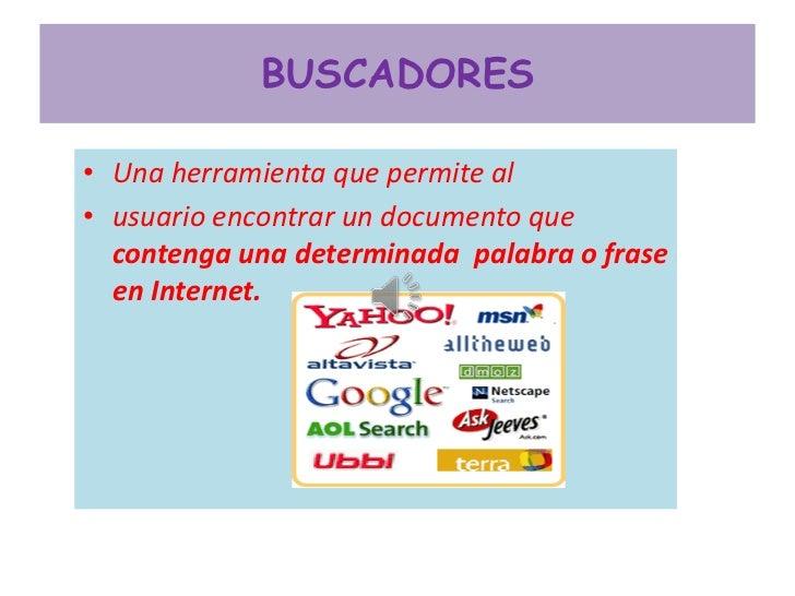 BUSCADORES• Una herramienta que permite al• usuario encontrar un documento que  contenga una determinada palabra o frase  ...