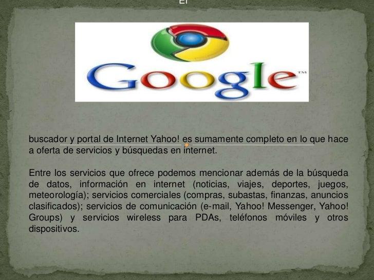 El   <br />buscador y portal de Internet Yahoo! es sumamente completo en lo que hace a oferta de servicios y búsquedas en ...