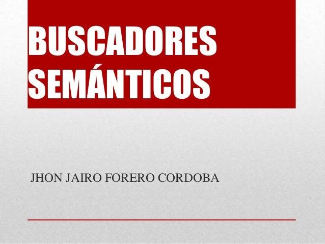BUSCADORESSEMÁNTICOSJHON JAIRO FORERO CORDOBA
