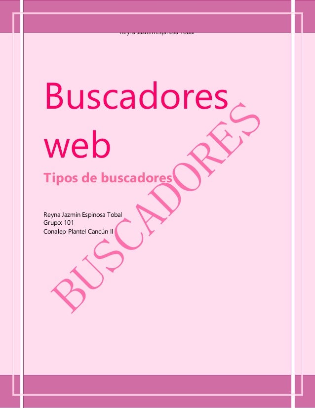 Buscadores web Reyna Jazmín Espinosa Tobal 2w221 Buscadores web Tipos de buscadores Reyna Jazmín Espinosa Tobal Grupo: 101...
