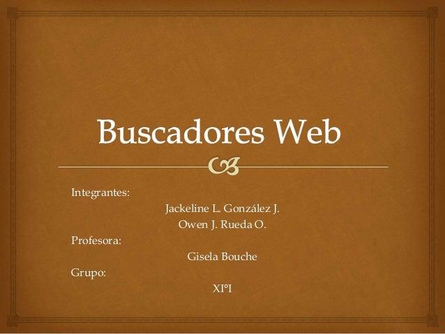 Integrantes: Jackeline L. González J. Owen J. Rueda O. Profesora: Gisela Bouche Grupo: XI°I